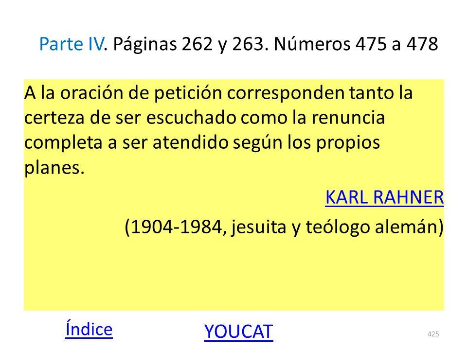 Parte IV. Páginas 262 y 263. Números 475 a 478 A la oración de petición corresponden tanto la certeza de ser escuchado como la renuncia completa a ser