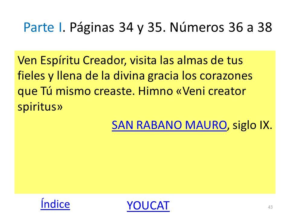 Parte I. Páginas 34 y 35. Números 36 a 38 Ven Espíritu Creador, visita las almas de tus fieles y llena de la divina gracia los corazones que Tú mismo