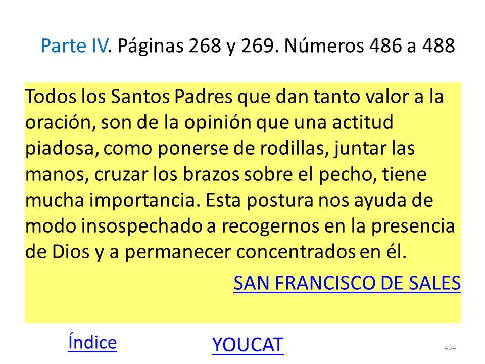 Parte IV. Páginas 268 y 269. Números 486 a 488 Todos los Santos Padres que dan tanto valor a la oración, son de la opinión que una actitud piadosa, co