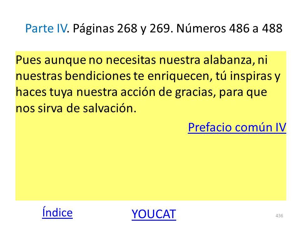 Parte IV. Páginas 268 y 269. Números 486 a 488 Pues aunque no necesitas nuestra alabanza, ni nuestras bendiciones te enriquecen, tú inspiras y haces t