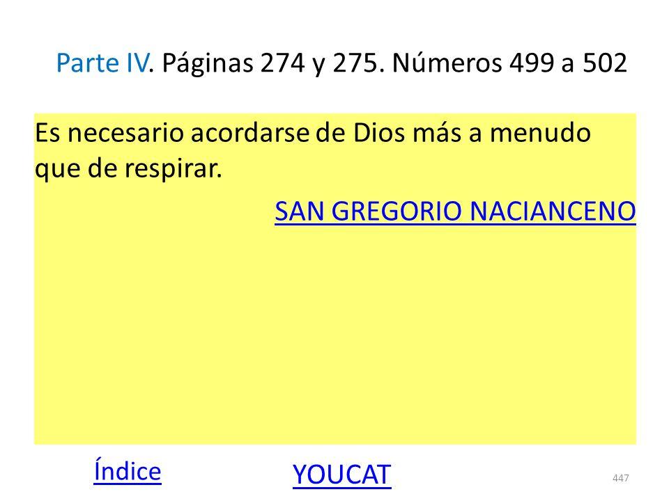 Parte IV. Páginas 274 y 275. Números 499 a 502 Es necesario acordarse de Dios más a menudo que de respirar. SAN GREGORIO NACIANCENO 447 Índice YOUCAT