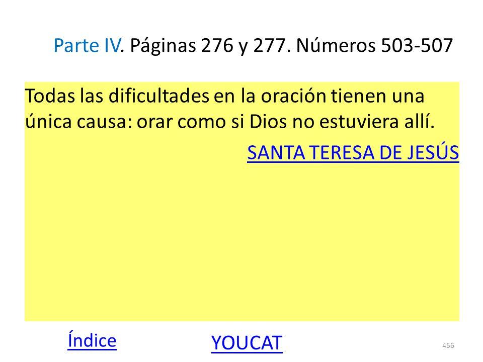 Parte IV. Páginas 276 y 277. Números 503-507 Todas las dificultades en la oración tienen una única causa: orar como si Dios no estuviera allí. SANTA T