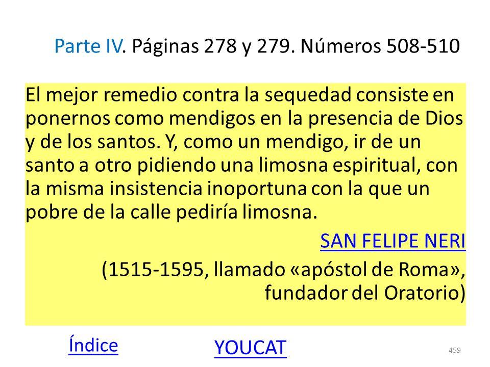 Parte IV. Páginas 278 y 279. Números 508-510 El mejor remedio contra la sequedad consiste en ponernos como mendigos en la presencia de Dios y de los s
