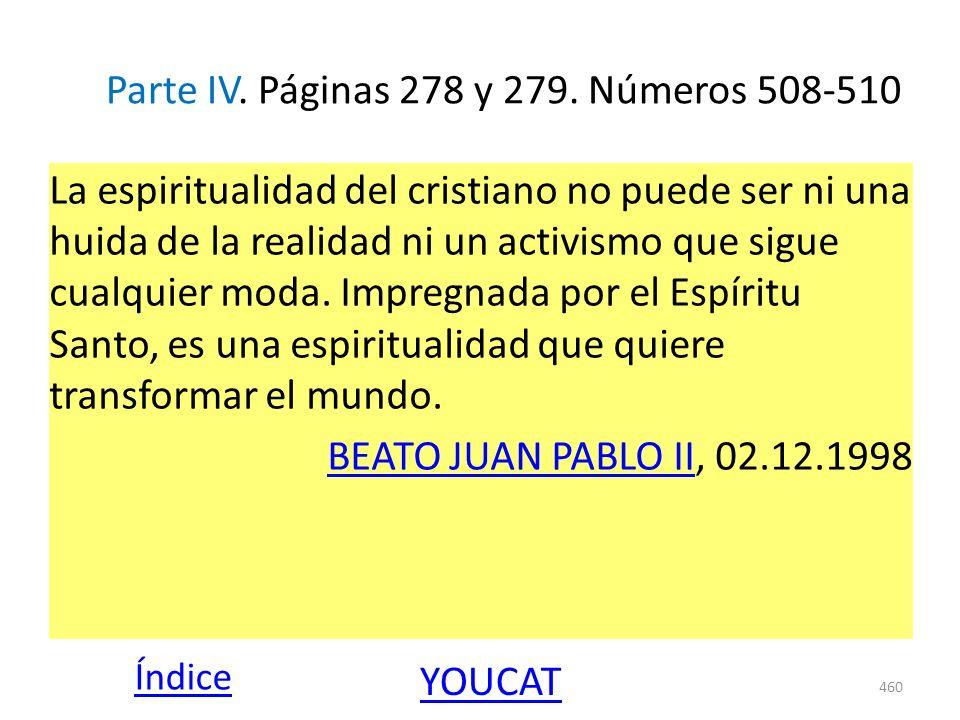 Parte IV. Páginas 278 y 279. Números 508-510 La espiritualidad del cristiano no puede ser ni una huida de la realidad ni un activismo que sigue cualqu