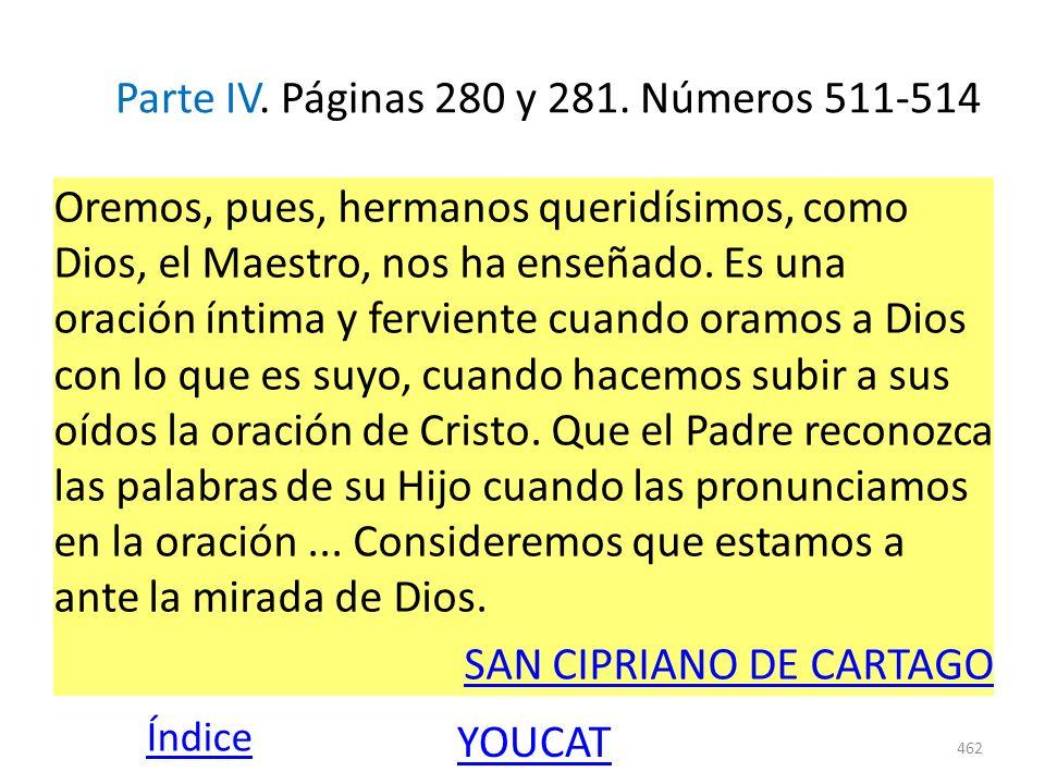 Parte IV. Páginas 280 y 281. Números 511-514 Oremos, pues, hermanos queridísimos, como Dios, el Maestro, nos ha enseñado. Es una oración íntima y ferv