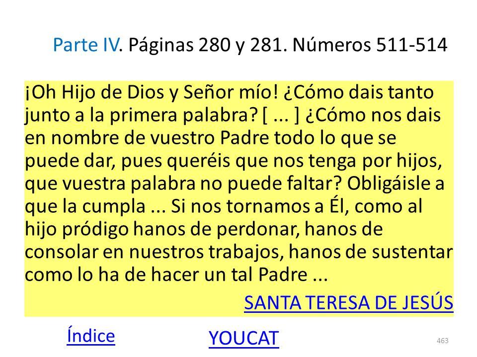 Parte IV. Páginas 280 y 281. Números 511-514 ¡Oh Hijo de Dios y Señor mío! ¿Cómo dais tanto junto a la primera palabra? [... ] ¿Cómo nos dais en nombr