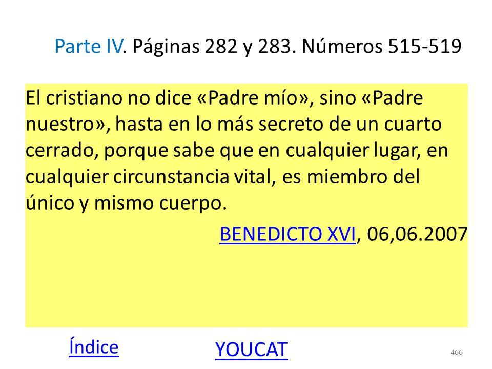 Parte IV. Páginas 282 y 283. Números 515-519 El cristiano no dice «Padre mío», sino «Padre nuestro», hasta en lo más secreto de un cuarto cerrado, por