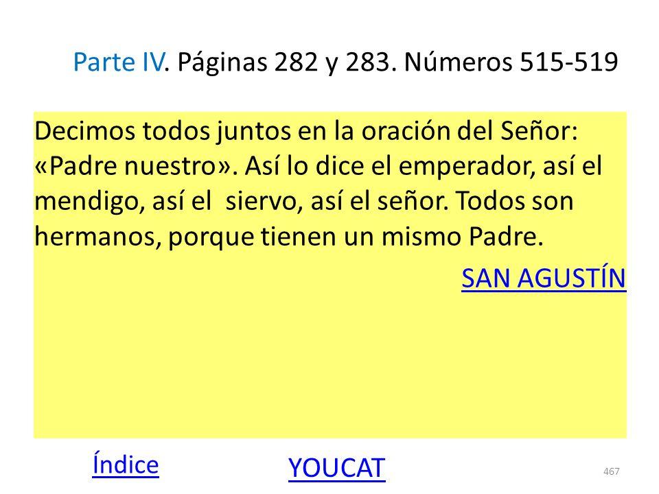 Parte IV. Páginas 282 y 283. Números 515-519 Decimos todos juntos en la oración del Señor: «Padre nuestro». Así lo dice el emperador, así el mendigo,