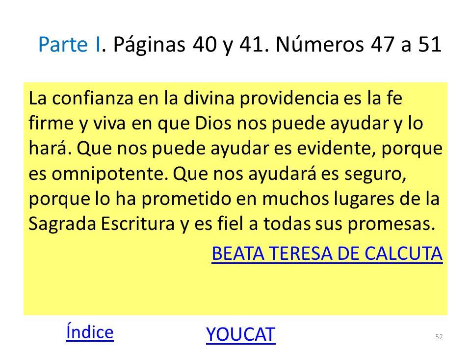 Parte I. Páginas 40 y 41. Números 47 a 51 La confianza en la divina providencia es la fe firme y viva en que Dios nos puede ayudar y lo hará. Que nos