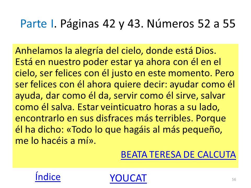 Parte I. Páginas 42 y 43. Números 52 a 55 Anhelamos la alegría del cielo, donde está Dios. Está en nuestro poder estar ya ahora con él en el cielo, se