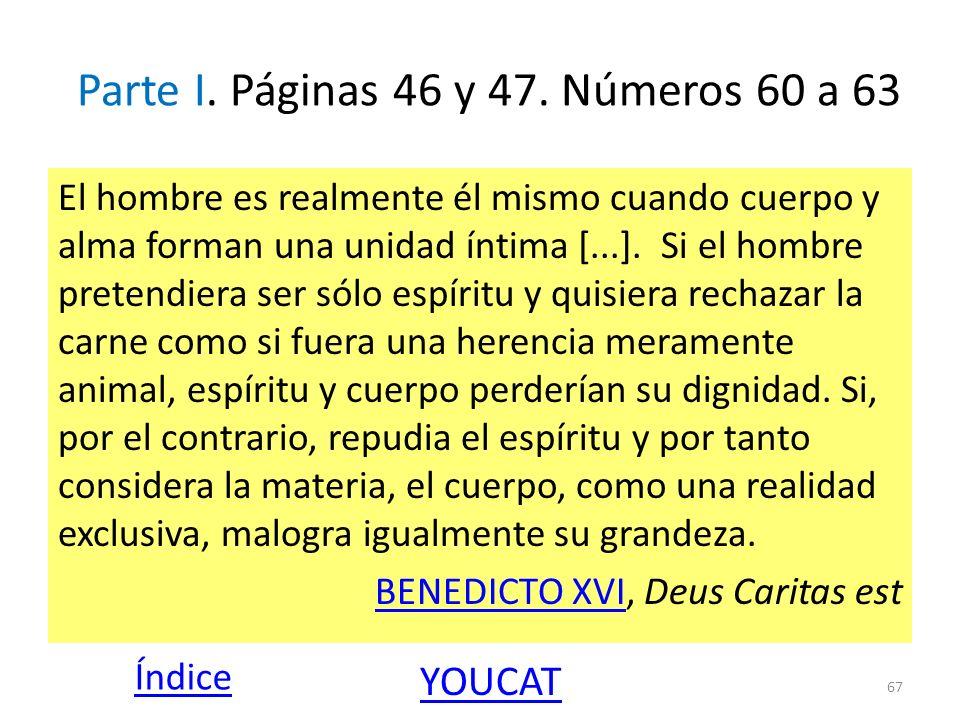 Parte I. Páginas 46 y 47. Números 60 a 63 El hombre es realmente él mismo cuando cuerpo y alma forman una unidad íntima [...]. Si el hombre pretendier