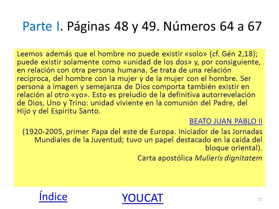 Parte I. Páginas 48 y 49. Números 64 a 67 Leemos además que el hombre no puede existir «solo» (cf. Gén 2,18); puede existir solamente como «unidad de