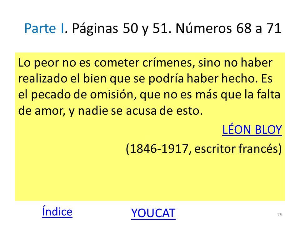 Parte I. Páginas 50 y 51. Números 68 a 71 Lo peor no es cometer crímenes, sino no haber realizado el bien que se podría haber hecho. Es el pecado de o