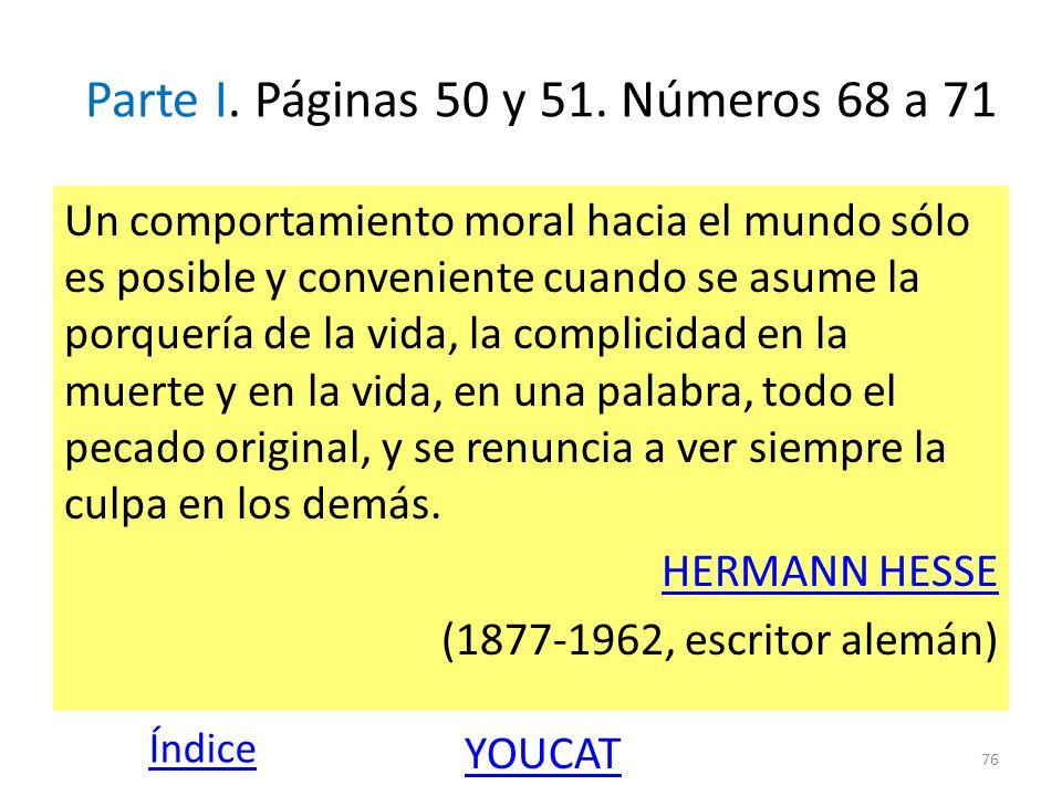Parte I. Páginas 50 y 51. Números 68 a 71 Un comportamiento moral hacia el mundo sólo es posible y conveniente cuando se asume la porquería de la vida