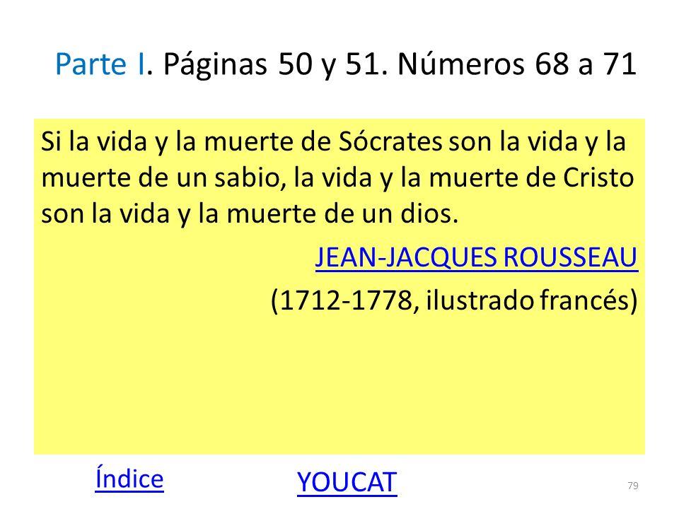 Parte I. Páginas 50 y 51. Números 68 a 71 Si la vida y la muerte de Sócrates son la vida y la muerte de un sabio, la vida y la muerte de Cristo son la