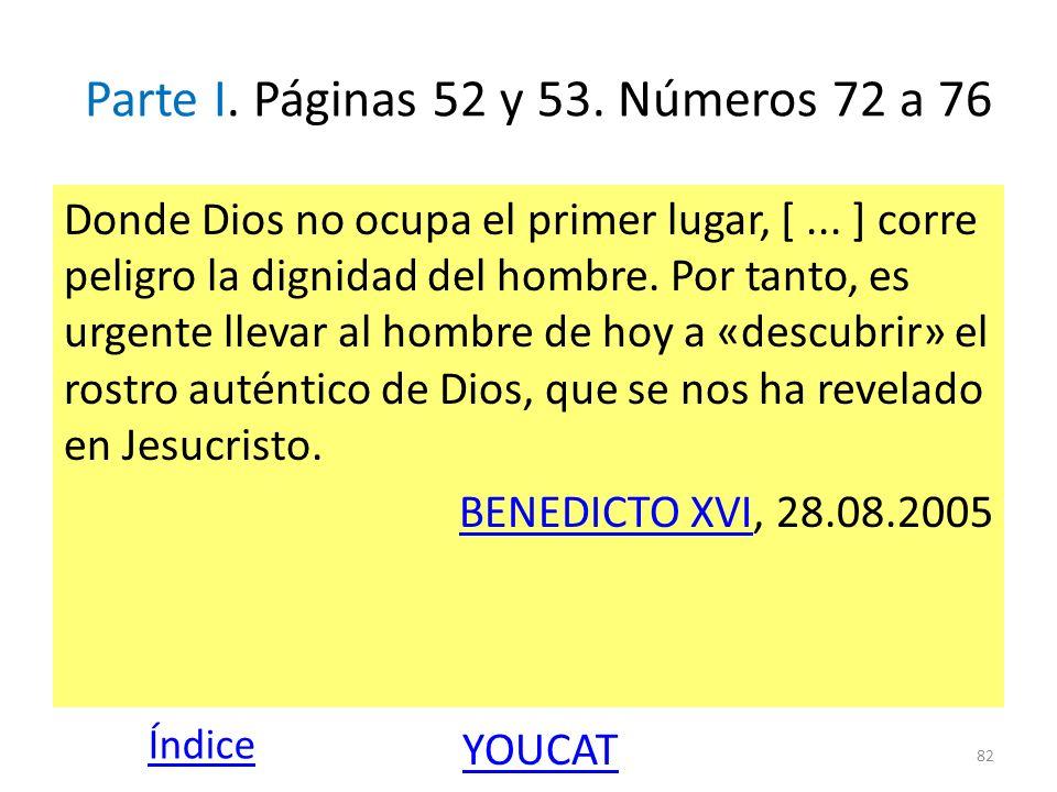 Parte I. Páginas 52 y 53. Números 72 a 76 Donde Dios no ocupa el primer lugar, [... ] corre peligro la dignidad del hombre. Por tanto, es urgente llev