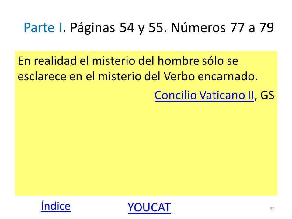 Parte I. Páginas 54 y 55. Números 77 a 79 En realidad el misterio del hombre sólo se esclarece en el misterio del Verbo encarnado. Concilio Vaticano I