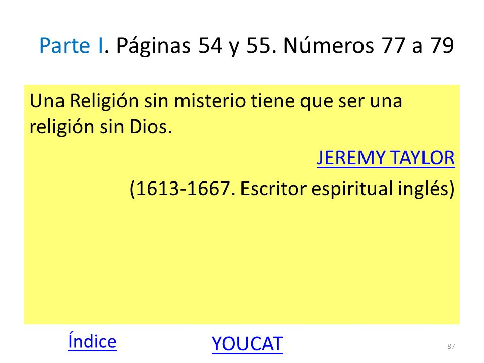 Parte I. Páginas 54 y 55. Números 77 a 79 Una Religión sin misterio tiene que ser una religión sin Dios. JEREMY TAYLOR (1613-1667. Escritor espiritual