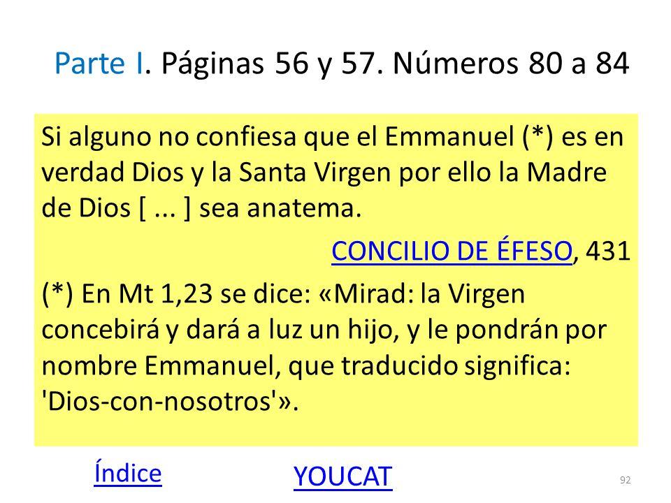 Parte I. Páginas 56 y 57. Números 80 a 84 Si alguno no confiesa que el Emmanuel (*) es en verdad Dios y la Santa Virgen por ello la Madre de Dios [...