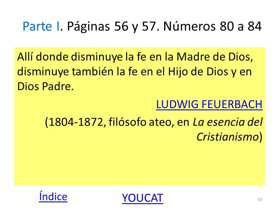 Parte I. Páginas 56 y 57. Números 80 a 84 Allí donde disminuye la fe en la Madre de Dios, disminuye también la fe en el Hijo de Dios y en Dios Padre.