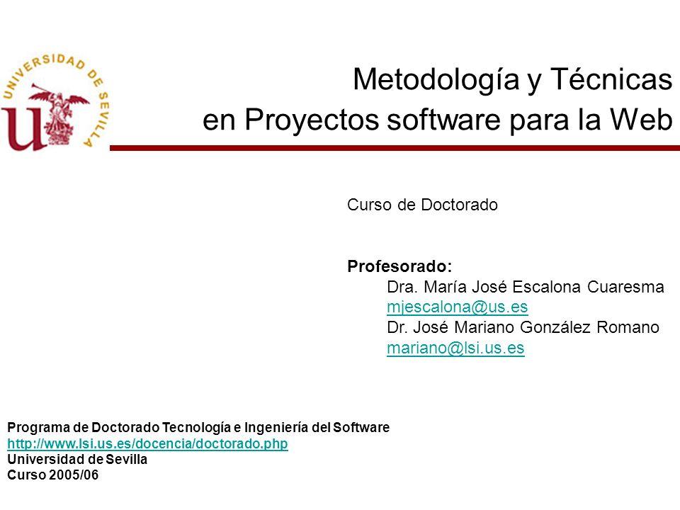Metodología y Técnicas en Proyectos software para la Web Curso de Doctorado Profesorado: Dra. María José Escalona Cuaresma mjescalona@us.es Dr. José M