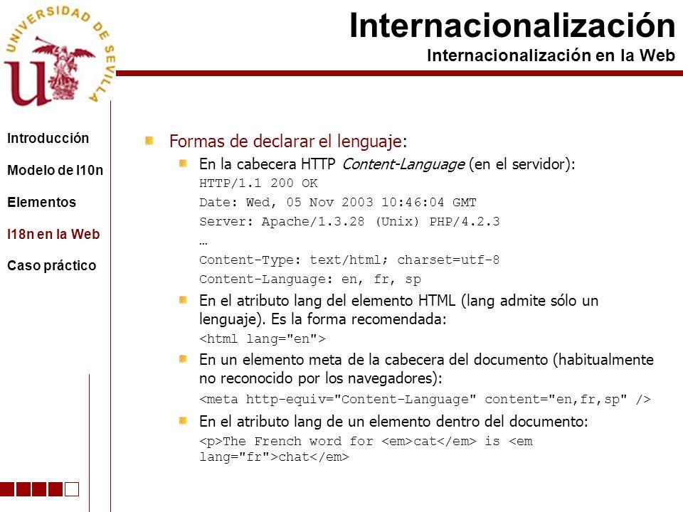 Formas de declarar el lenguaje: En la cabecera HTTP Content-Language (en el servidor): HTTP/1.1 200 OK Date: Wed, 05 Nov 2003 10:46:04 GMT Server: Apache/1.3.28 (Unix) PHP/4.2.3 … Content-Type: text/html; charset=utf-8 Content-Language: en, fr, sp En el atributo lang del elemento HTML (lang admite sólo un lenguaje).