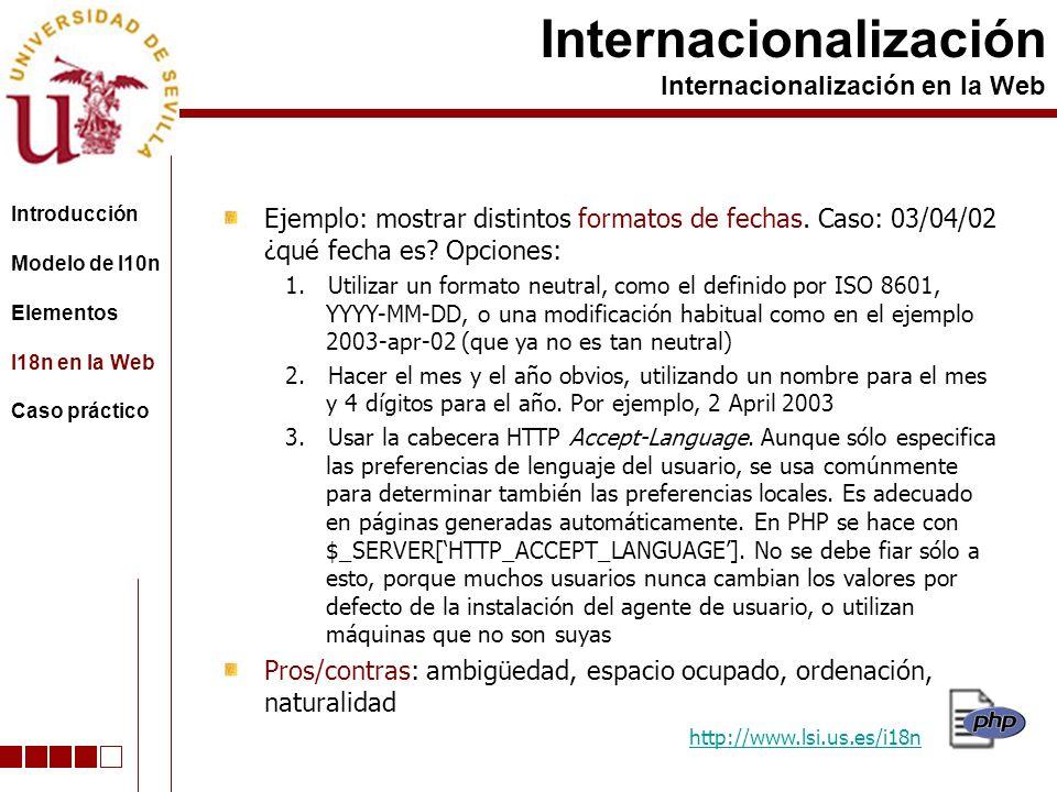 Ejemplo: mostrar distintos formatos de fechas. Caso: 03/04/02 ¿qué fecha es? Opciones: 1.Utilizar un formato neutral, como el definido por ISO 8601, Y