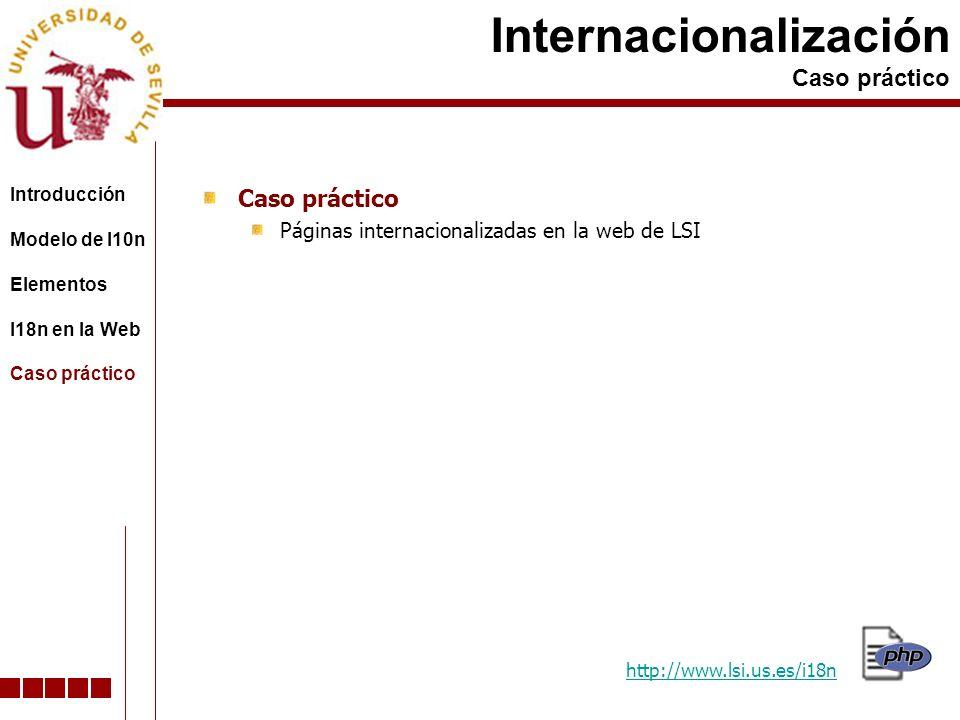 Páginas internacionalizadas en la web de LSI Internacionalización Caso práctico Introducción Modelo de l10n Elementos I18n en la Web Caso práctico http://www.lsi.us.es/i18n