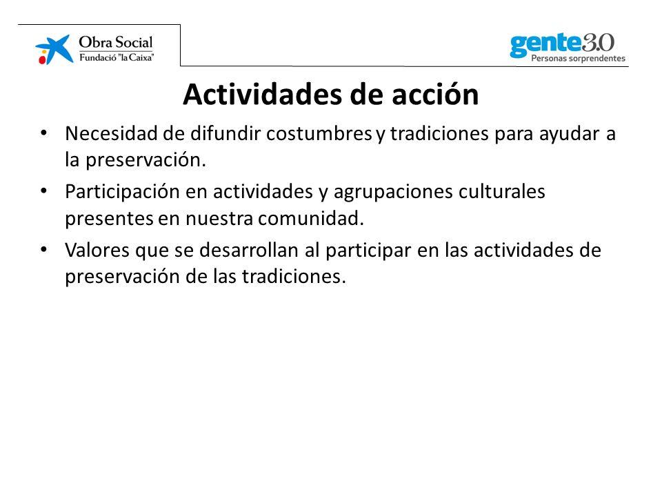 Actividades de acción Necesidad de difundir costumbres y tradiciones para ayudar a la preservación.