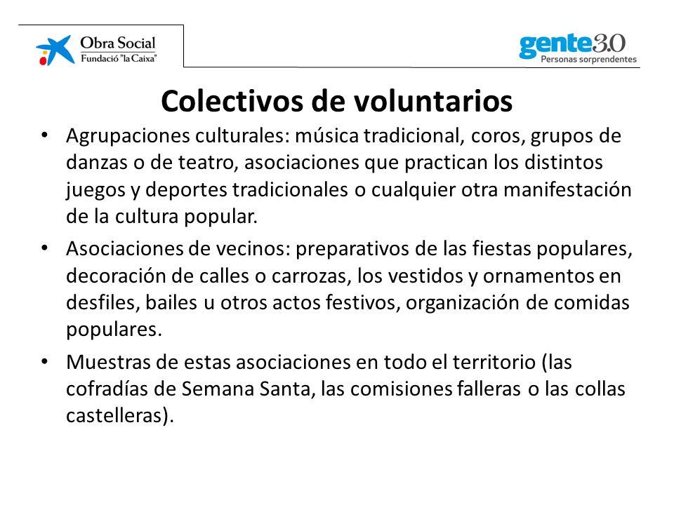 Colectivos de voluntarios Agrupaciones culturales: música tradicional, coros, grupos de danzas o de teatro, asociaciones que practican los distintos juegos y deportes tradicionales o cualquier otra manifestación de la cultura popular.