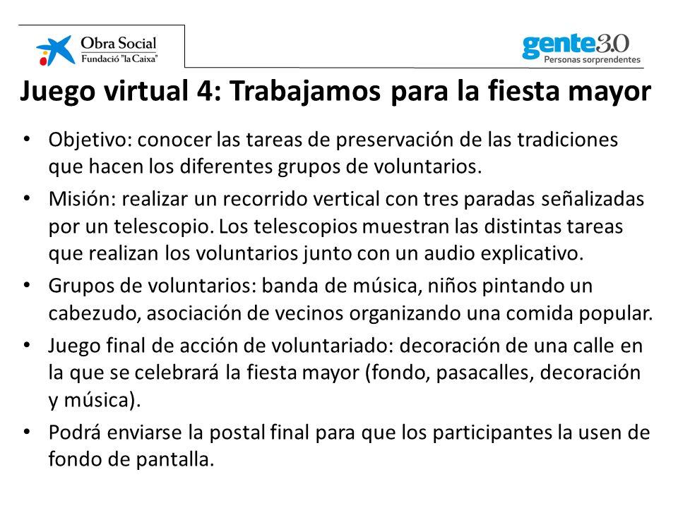 Juego virtual 4: Trabajamos para la fiesta mayor Objetivo: conocer las tareas de preservación de las tradiciones que hacen los diferentes grupos de voluntarios.