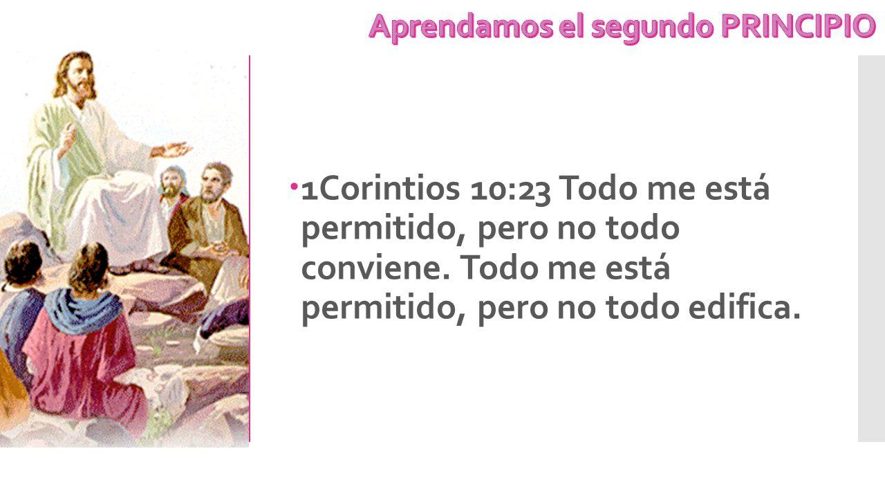 1Corintios 10:23 Todo me está permitido, pero no todo conviene. Todo me está permitido, pero no todo edifica.