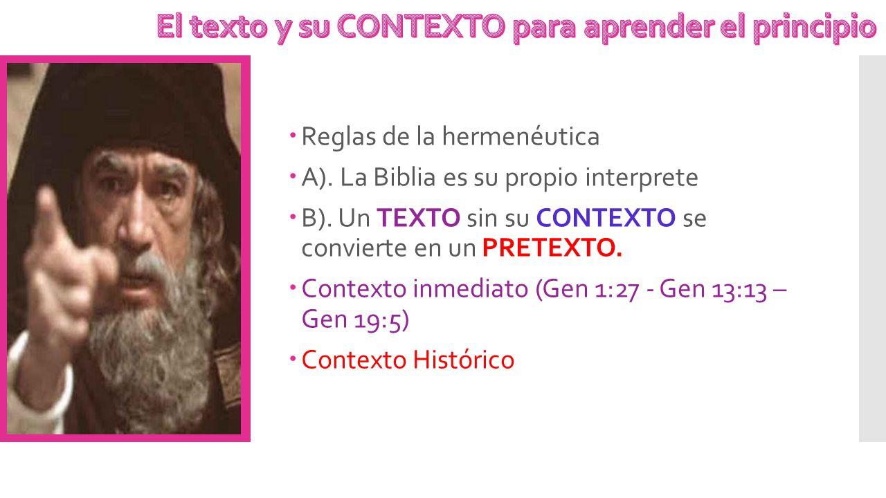 Reglas de la hermenéutica A). La Biblia es su propio interprete B). Un TEXTO sin su CONTEXTO se convierte en un PRETEXTO. Contexto inmediato (Gen 1:27