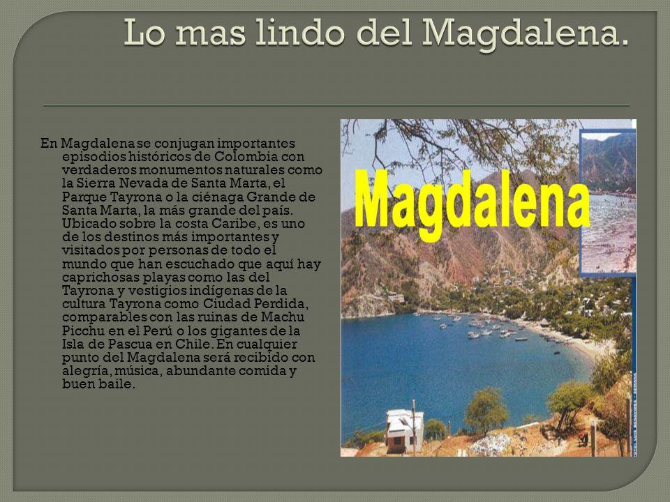 En Magdalena se conjugan importantes episodios históricos de Colombia con verdaderos monumentos naturales como la Sierra Nevada de Santa Marta, el Par