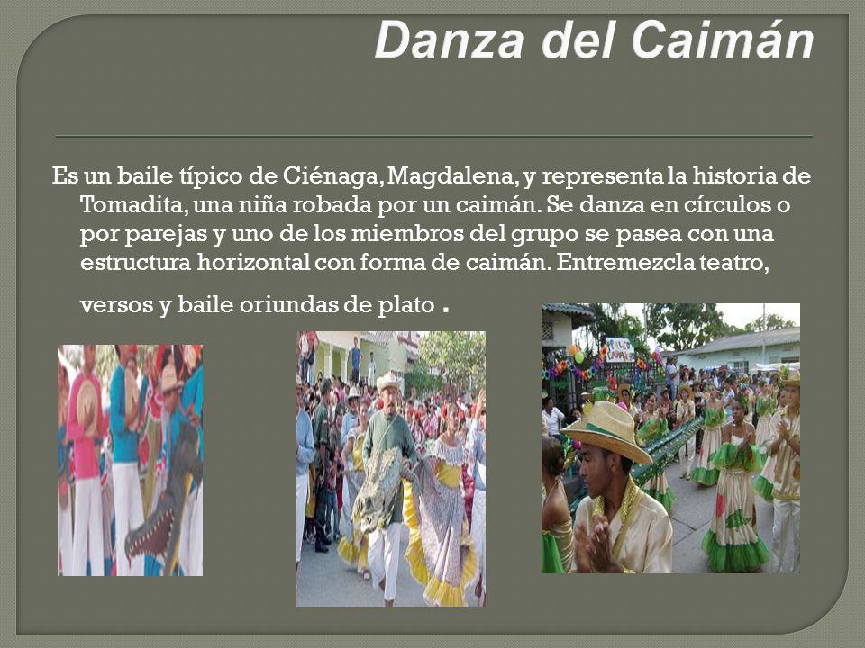 Es un baile típico de Ciénaga, Magdalena, y representa la historia de Tomadita, una niña robada por un caimán. Se danza en círculos o por parejas y un