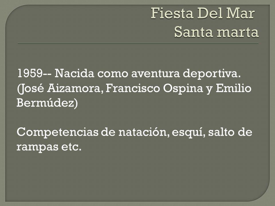 1959-- Nacida como aventura deportiva. (José Aizamora, Francisco Ospina y Emilio Bermúdez) Competencias de natación, esquí, salto de rampas etc.
