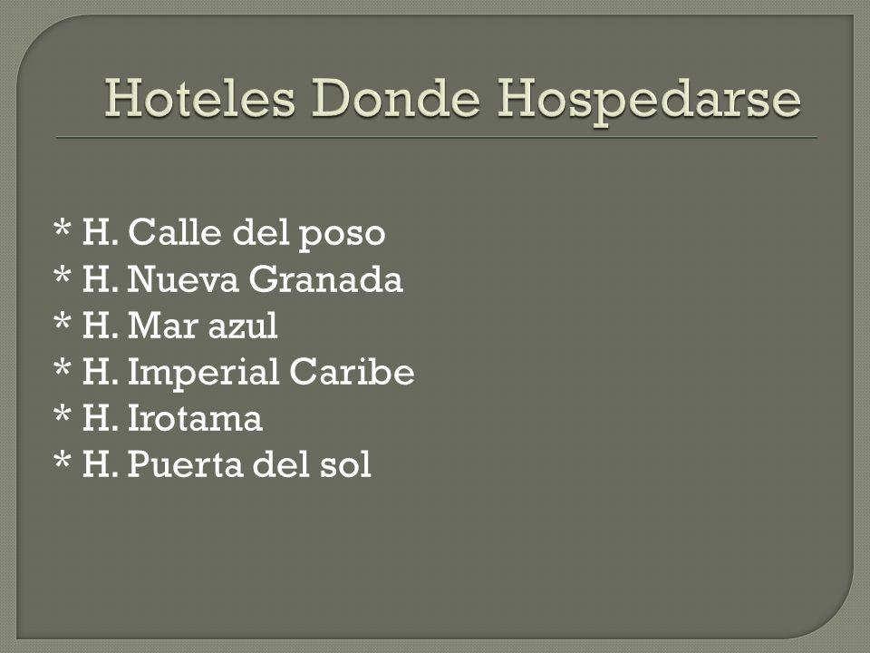 * H. Calle del poso * H. Nueva Granada * H. Mar azul * H. Imperial Caribe * H. Irotama * H. Puerta del sol