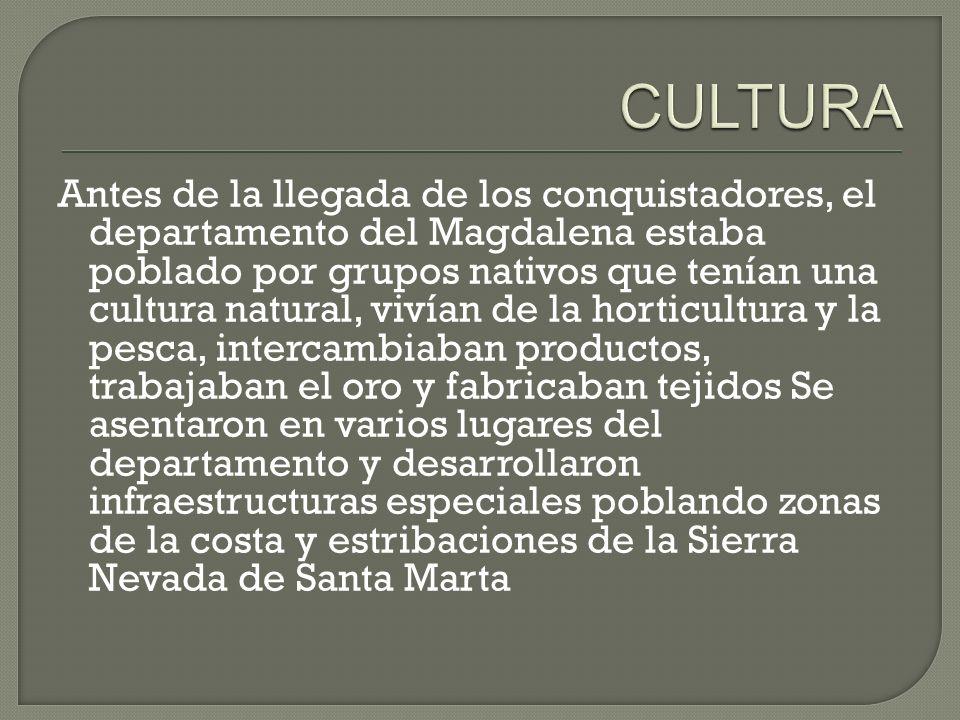 Antes de la llegada de los conquistadores, el departamento del Magdalena estaba poblado por grupos nativos que tenían una cultura natural, vivían de l