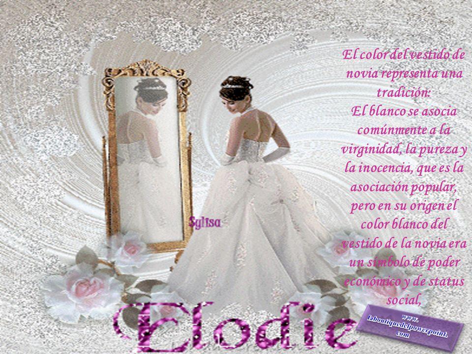 El color del vestido de novia representa una tradición: El blanco se asocia comúnmente a la virginidad, la pureza y la inocencia, que es la asociación popular, pero en su origen el color blanco del vestido de la novia era un símbolo de poder económico y de status social,