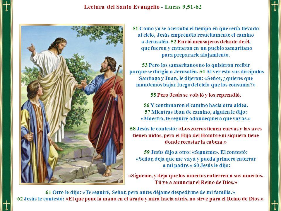 61 Otro le dijo: «Te seguiré, Señor, pero antes déjame despedirme de mi familia.» 62 Jesús le contestó: «El que pone la mano en el arado y mira hacia
