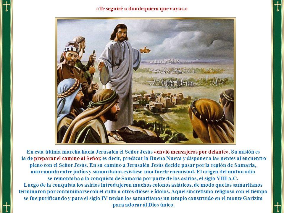 En esta última marcha hacia Jerusalén el Señor Jesús «envió mensajeros por delante». Su misión es la de preparar el camino al Señor, es decir, predica