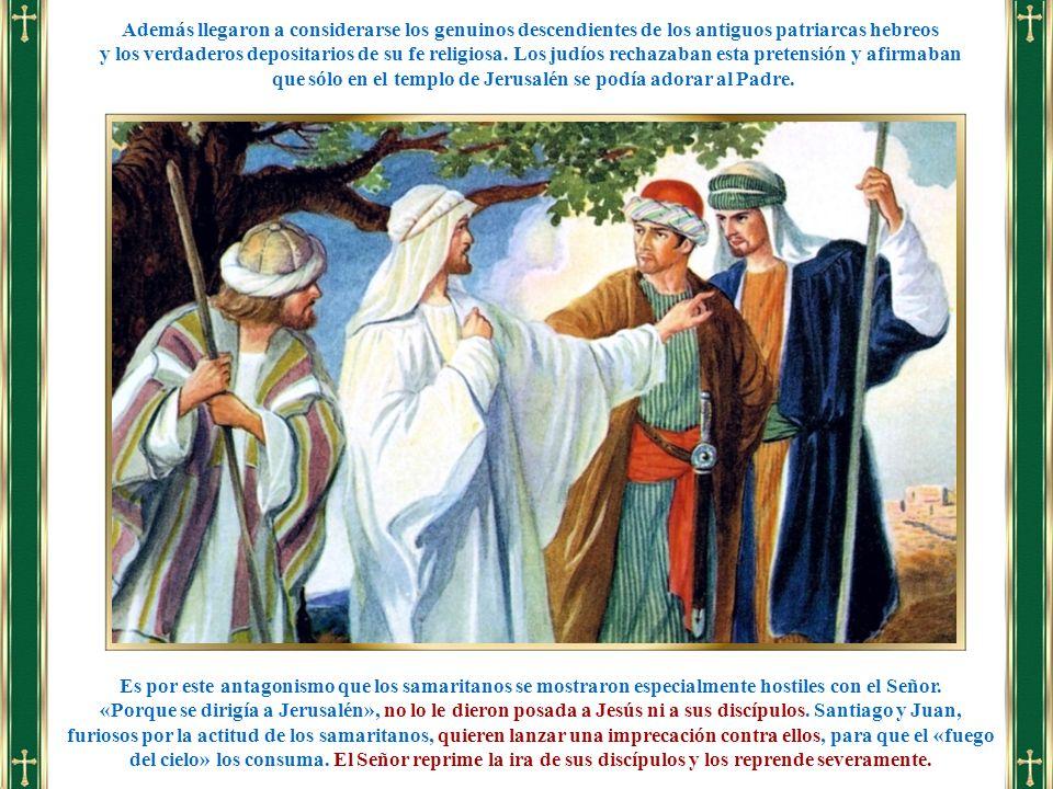 Es por este antagonismo que los samaritanos se mostraron especialmente hostiles con el Señor. «Porque se dirigía a Jerusalén», no lo le dieron posada