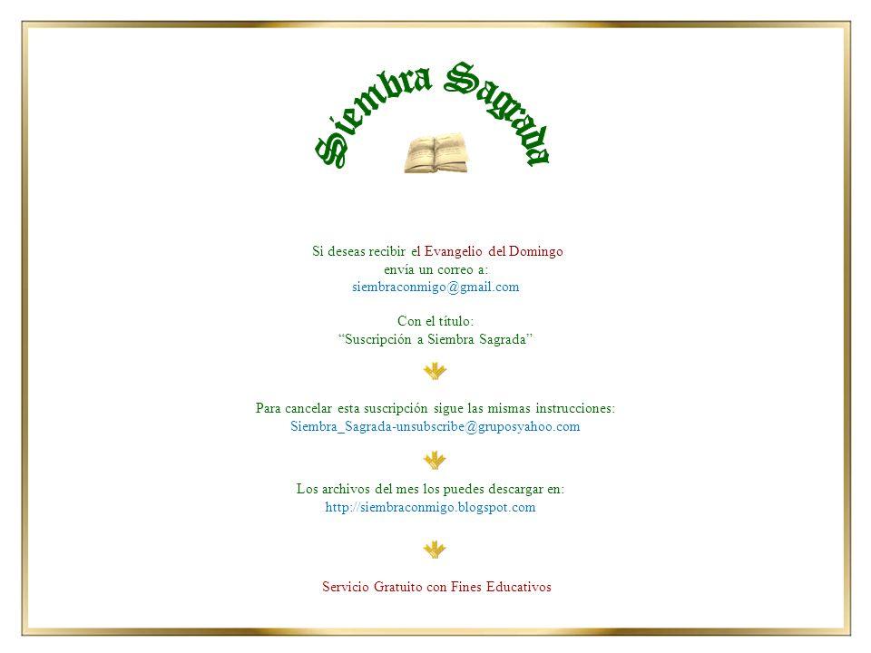 Los archivos del mes los puedes descargar en: http://siembraconmigo.blogspot.com Si deseas recibir el Evangelio del Domingo envía un correo a: siembra