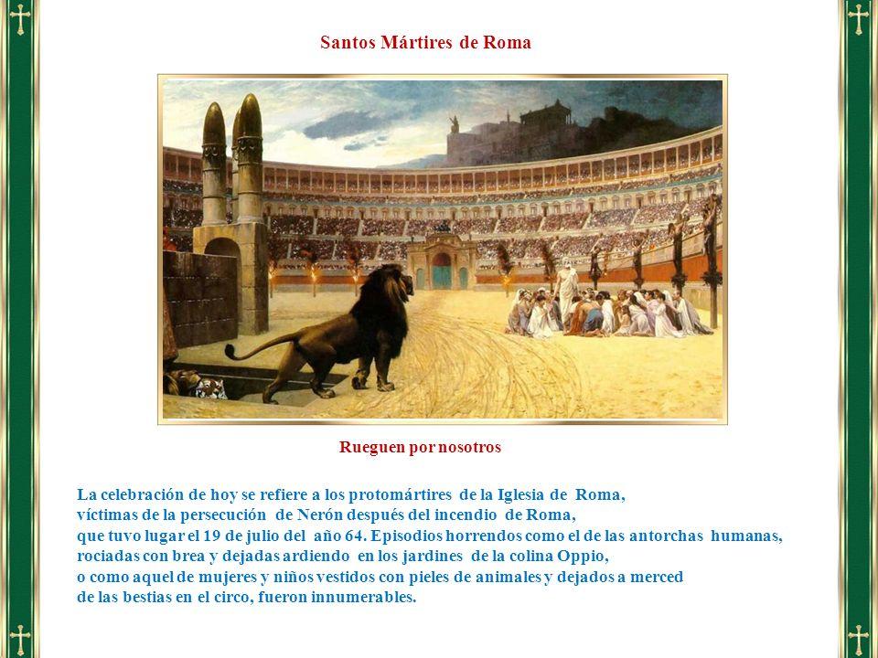 La celebración de hoy se refiere a los protomártires de la Iglesia de Roma, víctimas de la persecución de Nerón después del incendio de Roma, que tuvo