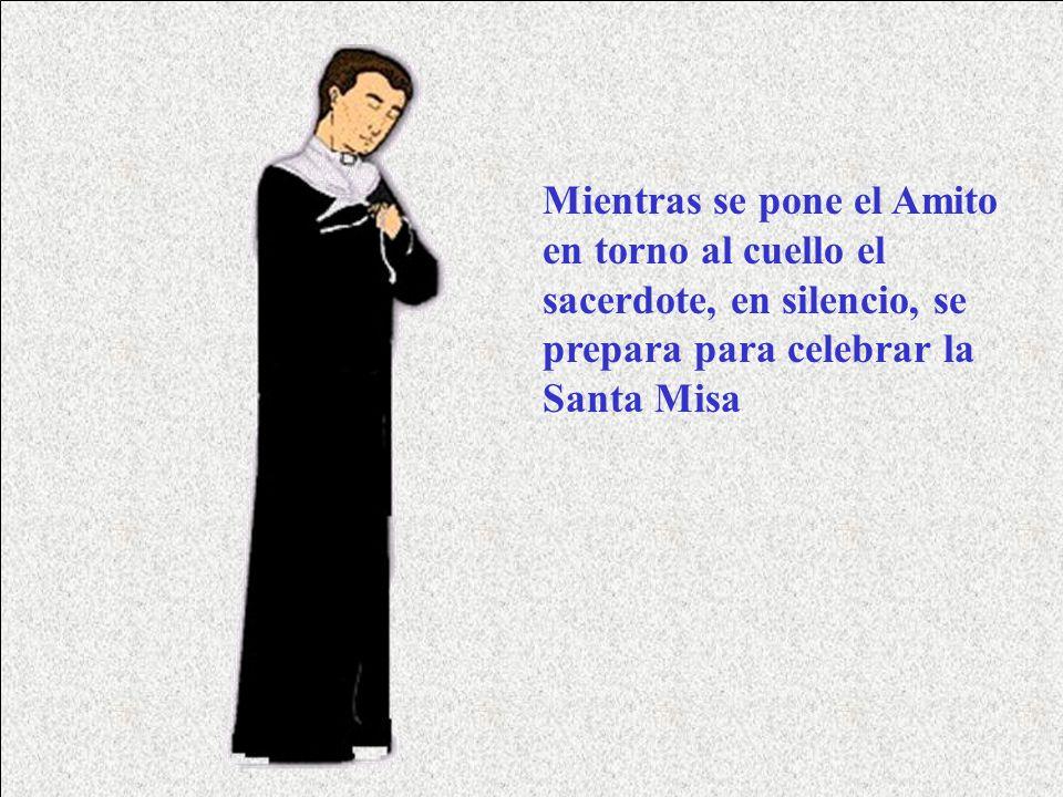 EL AMITO Es un trozo de tela blanca que se pone el sacerdote alrededor del cuello para celebrar la Misa y que se sujeta con dos cintas que se entrecru
