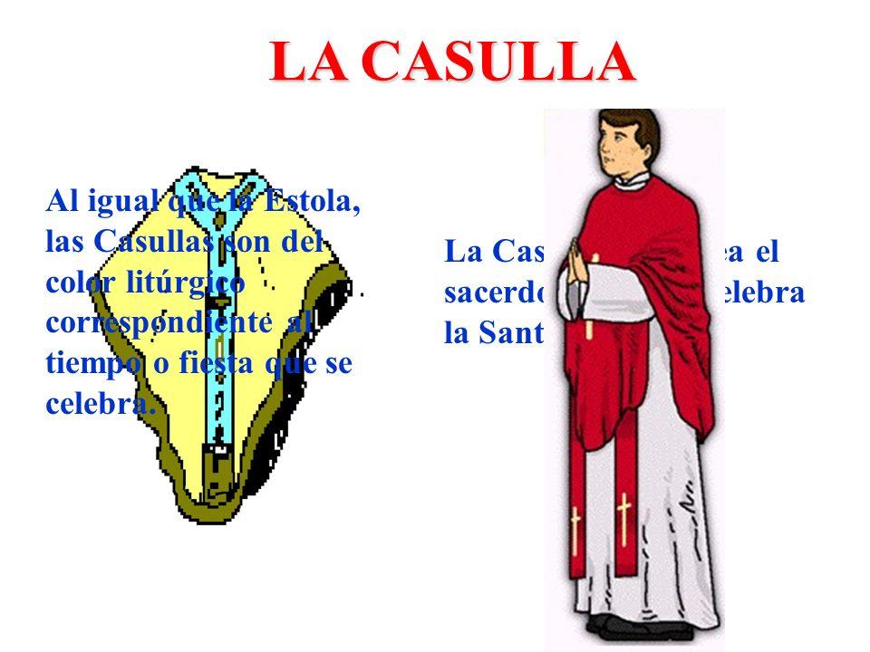 LA CASULLA La Casulla la emplea el sacerdote cuando celebra la Santa Misa. Al igual que la Estola, las Casullas son del color litúrgico correspondient