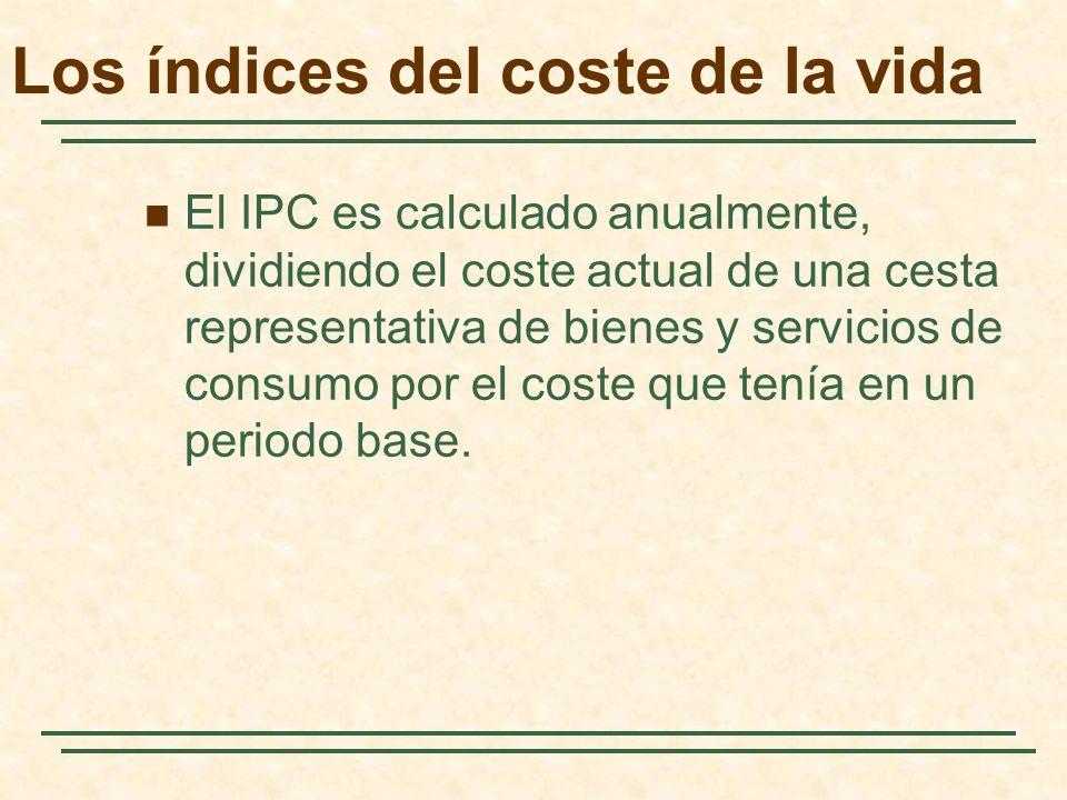 Los índices del coste de la vida El IPC es calculado anualmente, dividiendo el coste actual de una cesta representativa de bienes y servicios de consumo por el coste que tenía en un periodo base.