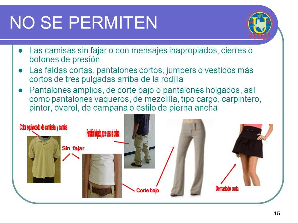 14 PERMITIDO Se permiten las mallas/mallones bajo prendas que cumplan con las especificaciones del uniforme. Las mallas/mallones solamente pueden ser