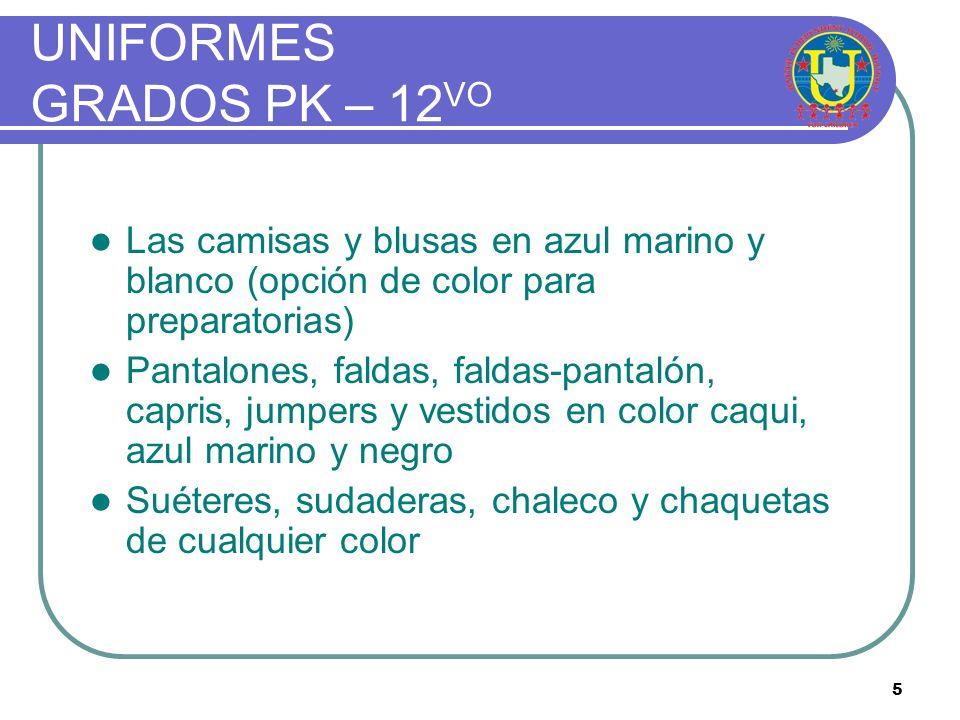 5 Las camisas y blusas en azul marino y blanco (opción de color para preparatorias) Pantalones, faldas, faldas-pantalón, capris, jumpers y vestidos en color caqui, azul marino y negro Suéteres, sudaderas, chaleco y chaquetas de cualquier color UNIFORMES GRADOS PK – 12 VO