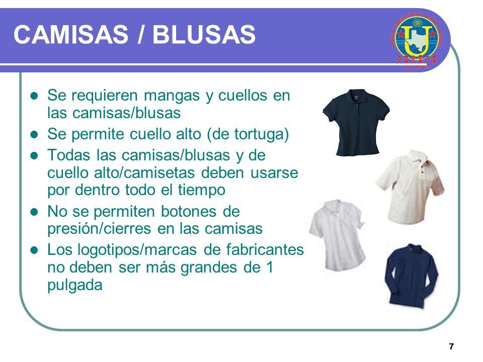 7 CAMISAS / BLUSAS Se requieren mangas y cuellos en las camisas/blusas Se permite cuello alto (de tortuga) Todas las camisas/blusas y de cuello alto/camisetas deben usarse por dentro todo el tiempo No se permiten botones de presión/cierres en las camisas Los logotipos/marcas de fabricantes no deben ser más grandes de 1 pulgada
